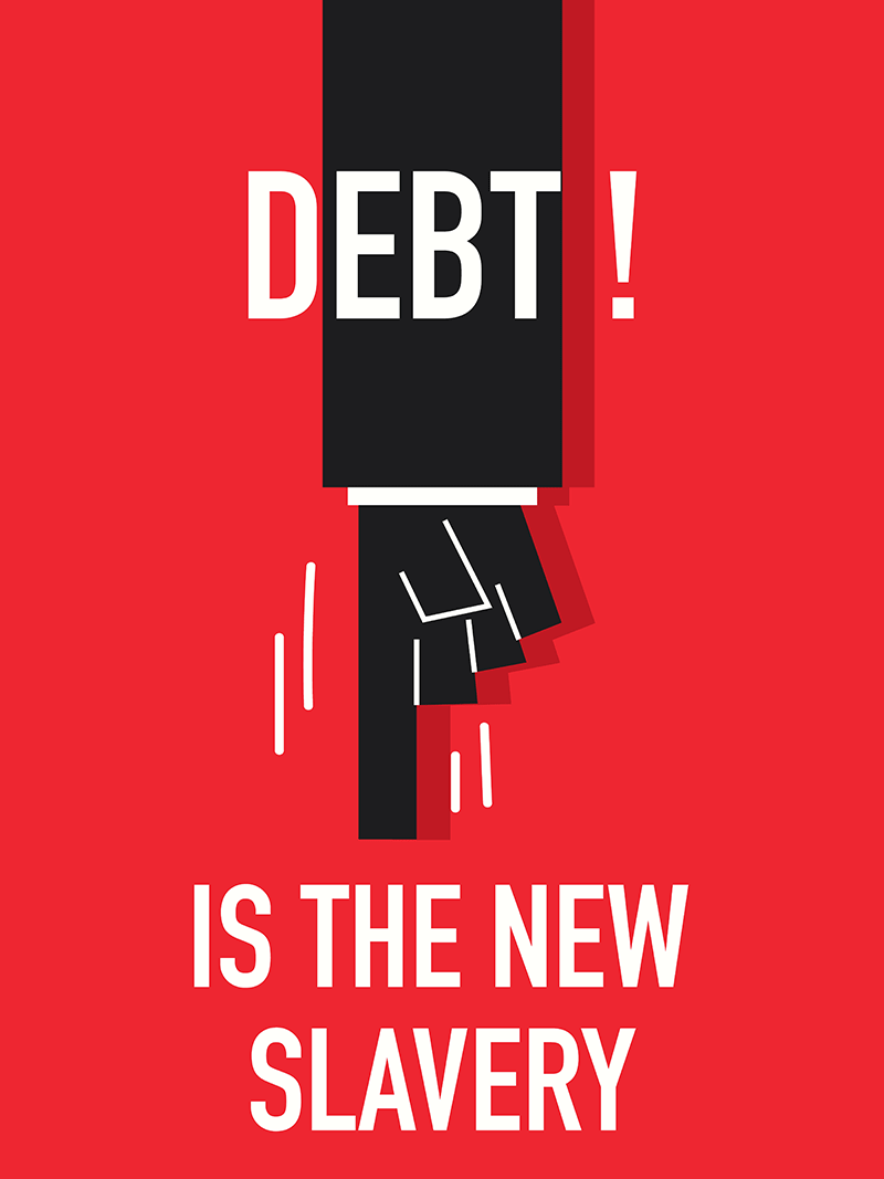 Debt is the New Slavery.